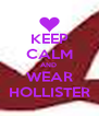 KEEP CALM AND  WEAR HOLLISTER - Personalised Poster A4 size