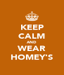 KEEP CALM AND WEAR HOMEY'S - Personalised Poster A4 size