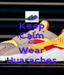 Keep Calm And Wear Huaraches - Personalised Poster A4 size