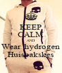 KEEP CALM AND Wear  hydrogen Huispakskes - Personalised Poster A4 size
