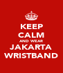 KEEP CALM AND WEAR JAKARTA WRISTBAND - Personalised Poster A4 size