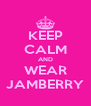 KEEP CALM AND WEAR JAMBERRY - Personalised Poster A4 size