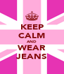 KEEP CALM AND WEAR JEANS - Personalised Poster A4 size