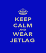 KEEP CALM AND WEAR JETLAG - Personalised Poster A4 size