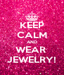 KEEP CALM AND WEAR  JEWELRY! - Personalised Poster A4 size