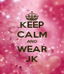 KEEP CALM AND WEAR JK - Personalised Poster A4 size