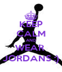 KEEP CALM AND WEAR  JORDANS :) - Personalised Poster A4 size