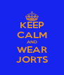 KEEP CALM AND WEAR JORTS - Personalised Poster A4 size