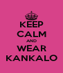 KEEP CALM AND WEAR KANKALO - Personalised Poster A4 size