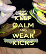 KEEP CALM AND WEAR KICKS - Personalised Poster A4 size