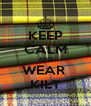 KEEP CALM AND WEAR  KILT - Personalised Poster A4 size