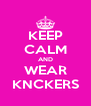 KEEP CALM AND WEAR KNCKERS - Personalised Poster A4 size