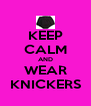 KEEP CALM AND WEAR KNICKERS - Personalised Poster A4 size