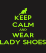 KEEP CALM AND WEAR LADY SHOES - Personalised Poster A4 size