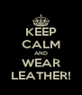 KEEP CALM AND WEAR LEATHER! - Personalised Poster A4 size