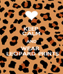 KEEP CALM AND WEAR   LEOPARD PRINTS - Personalised Poster A4 size