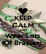 KEEP CALM AND Wear Lots Of Braclets - Personalised Poster A4 size