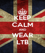 KEEP CALM AND WEAR LTB - Personalised Poster A4 size