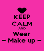 KEEP CALM AND Wear ~ Make up ~ - Personalised Poster A4 size