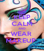 KEEP CALM AND WEAR  MAKEUP  - Personalised Poster A4 size