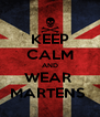 KEEP CALM AND WEAR  MARTENS  - Personalised Poster A4 size
