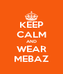 KEEP CALM AND WEAR MEBAZ - Personalised Poster A4 size