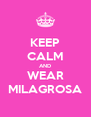 KEEP CALM AND WEAR MILAGROSA - Personalised Poster A4 size