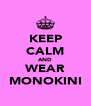 KEEP CALM AND WEAR MONOKINI - Personalised Poster A4 size
