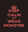 KEEP CALM AND WEAR MONSTER - Personalised Poster A4 size