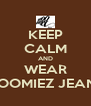 KEEP CALM AND WEAR MOOMIEZ JEANS - Personalised Poster A4 size