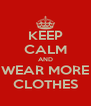 KEEP CALM AND WEAR MORE CLOTHES - Personalised Poster A4 size