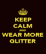 KEEP CALM AND WEAR MORE GLITTER - Personalised Poster A4 size