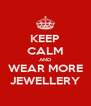 KEEP CALM AND WEAR MORE JEWELLERY - Personalised Poster A4 size