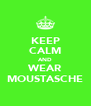 KEEP CALM AND WEAR MOUSTASCHE - Personalised Poster A4 size