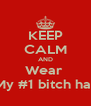 KEEP CALM AND Wear  My #1 bitch hat - Personalised Poster A4 size