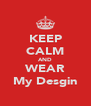 KEEP CALM AND WEAR My Desgin - Personalised Poster A4 size