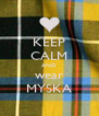 KEEP CALM AND wear MYSKA - Personalised Poster A4 size