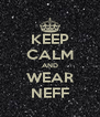 KEEP CALM AND WEAR NEFF - Personalised Poster A4 size