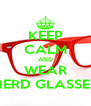 KEEP CALM AND WEAR NERD GLASSES - Personalised Poster A4 size