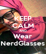 KEEP CALM AND Wear NerdGlasses - Personalised Poster A4 size
