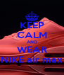 KEEP CALM AND WEAR NIKE air max - Personalised Poster A4 size
