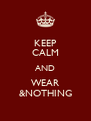 KEEP CALM AND WEAR &NOTHING - Personalised Poster A4 size