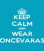 KEEP CALM AND WEAR ONCEVARAS - Personalised Poster A4 size