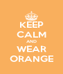 KEEP CALM AND WEAR ORANGE - Personalised Poster A4 size