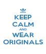 KEEP CALM AND WEAR ORIGINALS - Personalised Poster A4 size