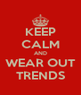 KEEP CALM AND WEAR OUT TRENDS - Personalised Poster A4 size