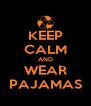 KEEP CALM AND WEAR PAJAMAS - Personalised Poster A4 size