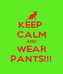 KEEP  CALM AND WEAR PANTS!!! - Personalised Poster A4 size