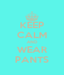 KEEP CALM AND WEAR PANTS - Personalised Poster A4 size