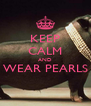 KEEP CALM AND WEAR PEARLS  - Personalised Poster A4 size